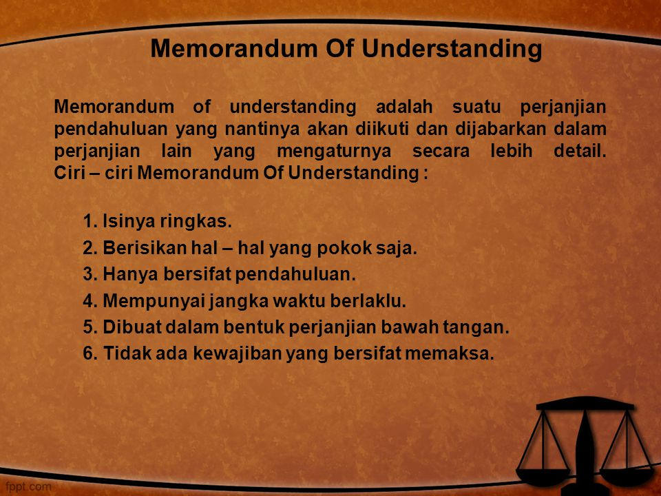 Memorandum of understanding adalah suatu perjanjian pendahuluan yang nantinya akan diikuti dan dijabarkan dalam perjanjian lain yang mengaturnya secar