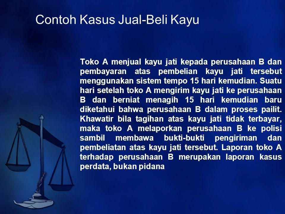 Contoh Kasus Jual-Beli Kayu Toko A menjual kayu jati kepada perusahaan B dan pembayaran atas pembelian kayu jati tersebut menggunakan sistem tempo 15