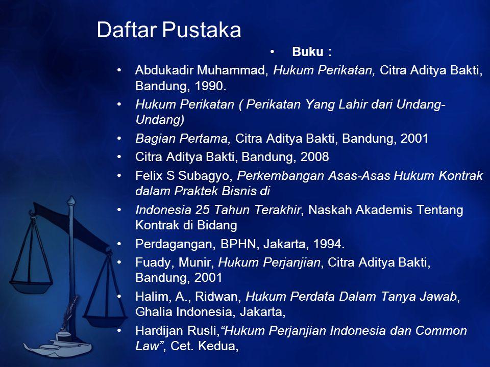 Daftar Pustaka Buku : Abdukadir Muhammad, Hukum Perikatan, Citra Aditya Bakti, Bandung, 1990. Hukum Perikatan ( Perikatan Yang Lahir dari Undang- Unda