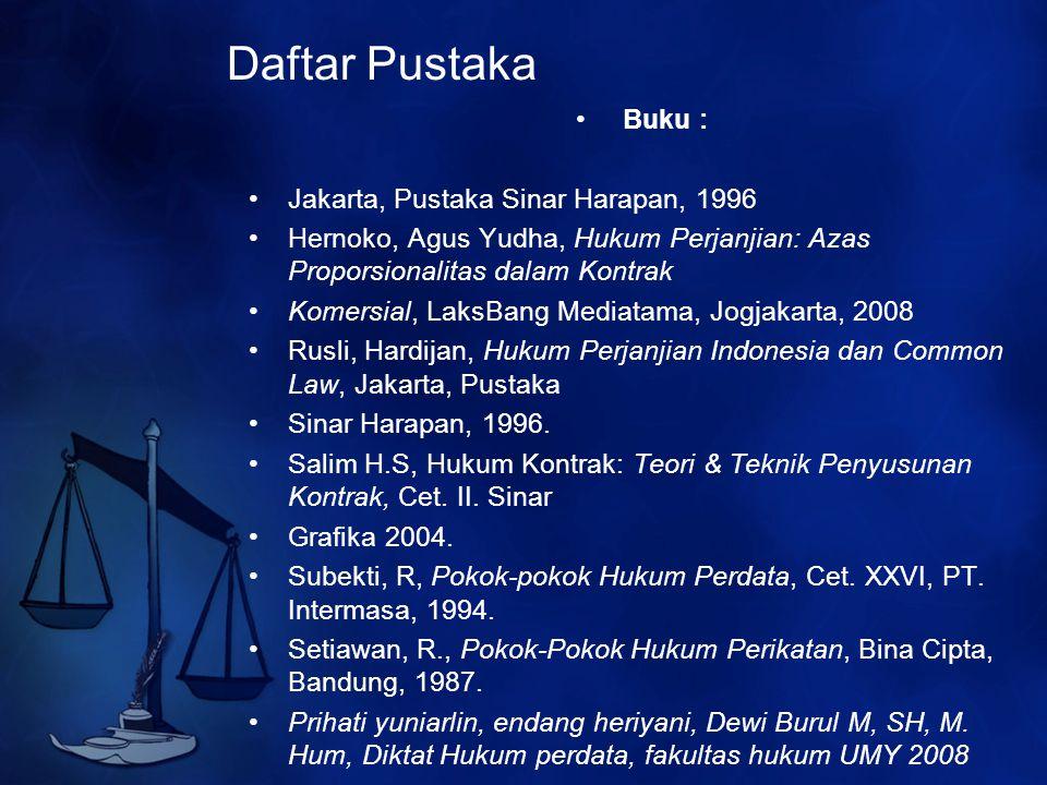 Daftar Pustaka Buku : Jakarta, Pustaka Sinar Harapan, 1996 Hernoko, Agus Yudha, Hukum Perjanjian: Azas Proporsionalitas dalam Kontrak Komersial, LaksB