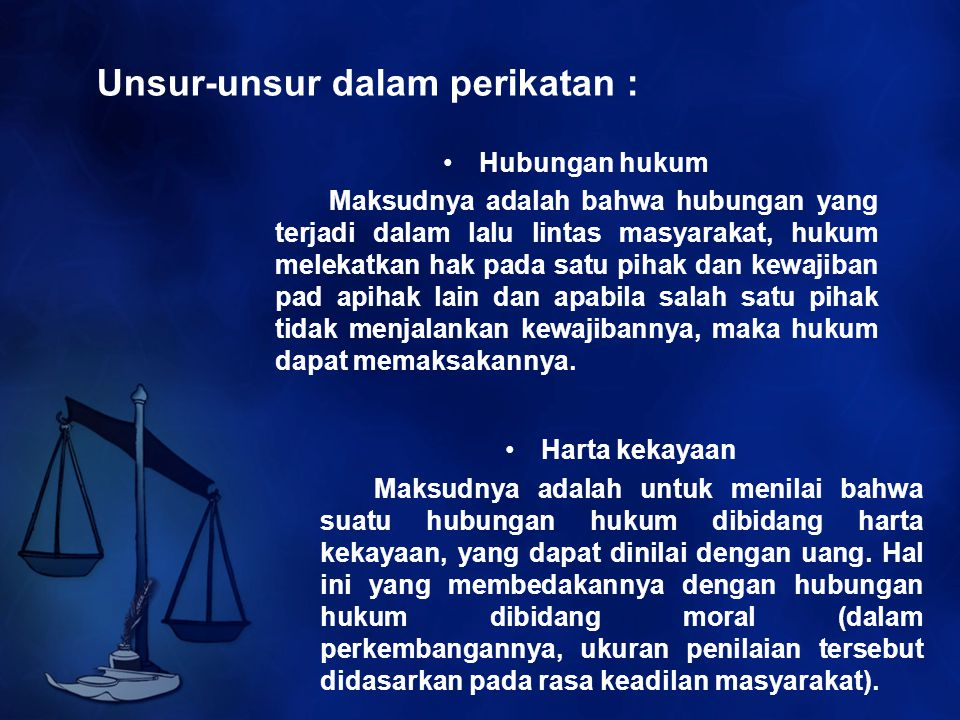 Unsur-unsur dalam perikatan : Hubungan hukum Maksudnya adalah bahwa hubungan yang terjadi dalam lalu lintas masyarakat, hukum melekatkan hak pada satu