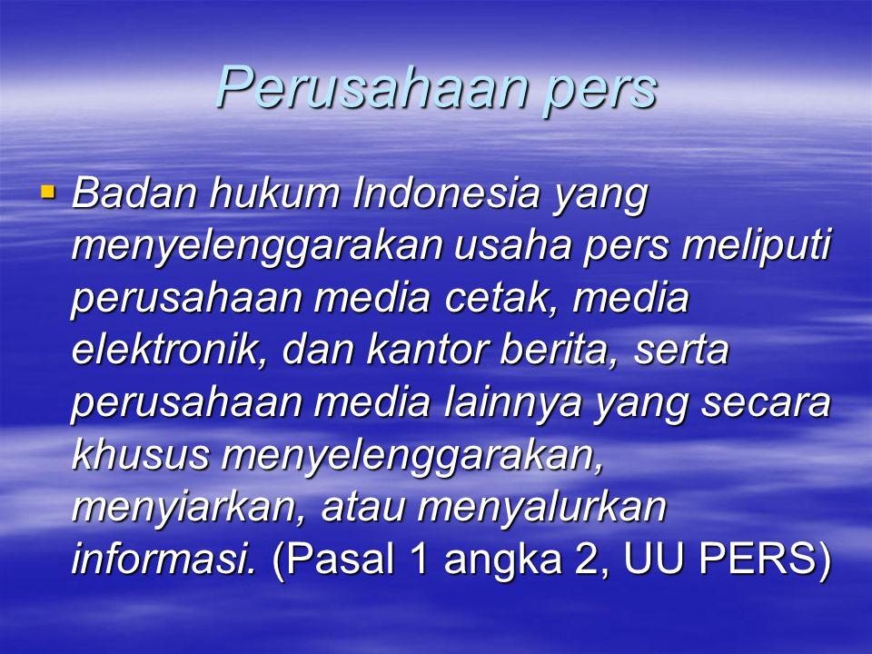 Perusahaan pers  Badan hukum Indonesia yang menyelenggarakan usaha pers meliputi perusahaan media cetak, media elektronik, dan kantor berita, serta p