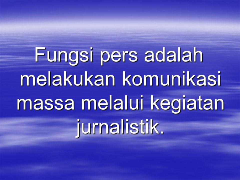 Fungsi pers adalah melakukan komunikasi massa melalui kegiatan jurnalistik. Fungsi pers adalah melakukan komunikasi massa melalui kegiatan jurnalistik