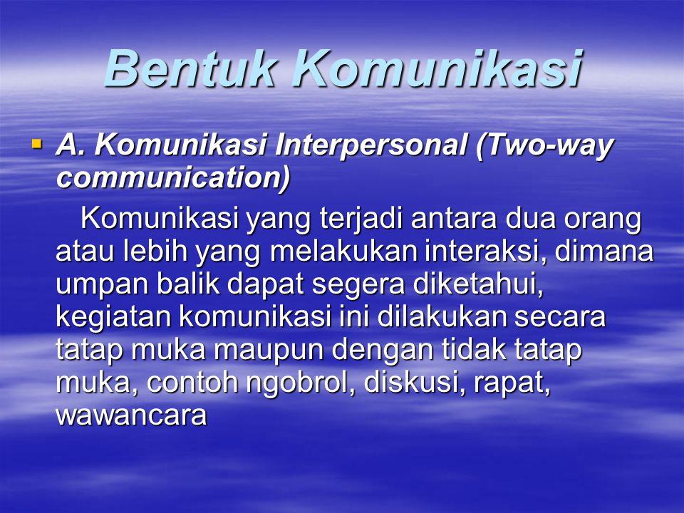 Bentuk Komunikasi  A. Komunikasi Interpersonal (Two-way communication) Komunikasi yang terjadi antara dua orang atau lebih yang melakukan interaksi,