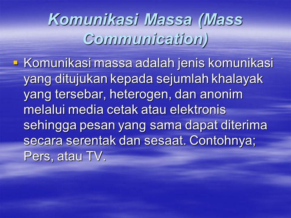 Komunikasi Massa (Mass Communication)  Komunikasi massa adalah jenis komunikasi yang ditujukan kepada sejumlah khalayak yang tersebar, heterogen, dan