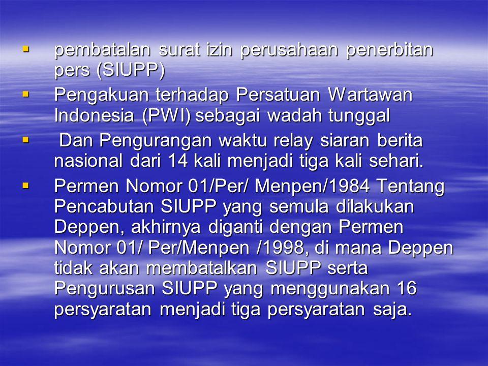  pembatalan surat izin perusahaan penerbitan pers (SIUPP)  Pengakuan terhadap Persatuan Wartawan Indonesia (PWI) sebagai wadah tunggal  Dan Pengura
