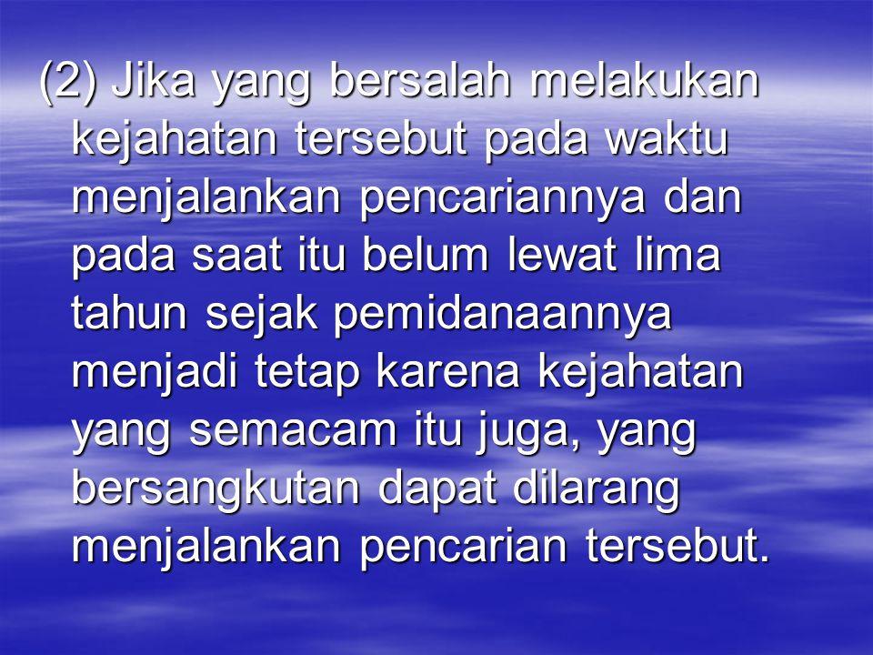 (2) Jika yang bersalah melakukan kejahatan tersebut pada waktu menjalankan pencariannya dan pada saat itu belum lewat lima tahun sejak pemidanaannya m