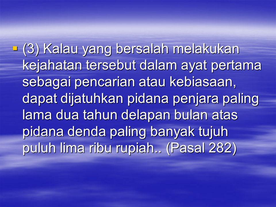  (3) Kalau yang bersalah melakukan kejahatan tersebut dalam ayat pertama sebagai pencarian atau kebiasaan, dapat dijatuhkan pidana penjara paling lam