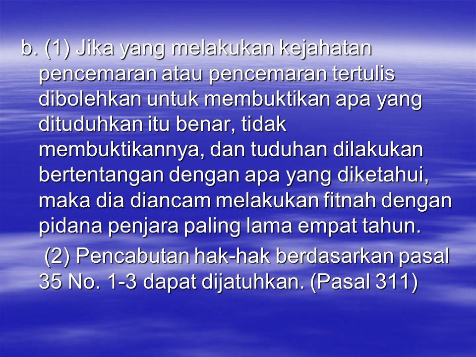 b. (1) Jika yang melakukan kejahatan pencemaran atau pencemaran tertulis dibolehkan untuk membuktikan apa yang dituduhkan itu benar, tidak membuktikan
