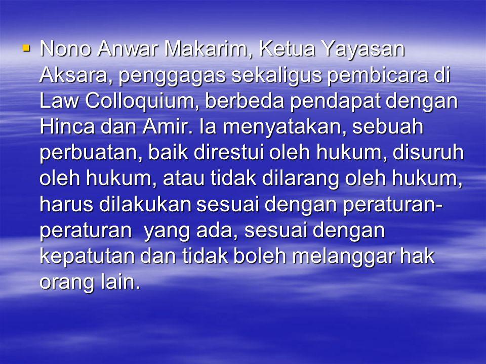  Nono Anwar Makarim, Ketua Yayasan Aksara, penggagas sekaligus pembicara di Law Colloquium, berbeda pendapat dengan Hinca dan Amir. Ia menyatakan, se
