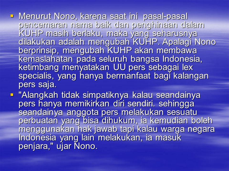  Menurut Nono, karena saat ini pasal-pasal pencemaran nama baik dan penghinaan dalam KUHP masih berlaku, maka yang seharusnya dilakukan adalah mengub