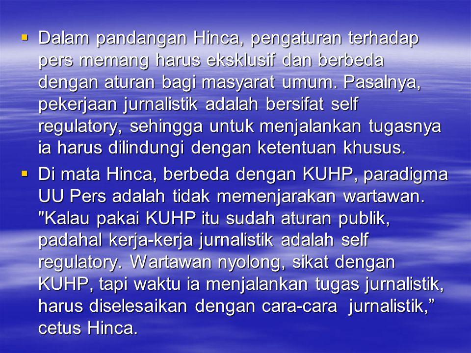  Dalam pandangan Hinca, pengaturan terhadap pers memang harus eksklusif dan berbeda dengan aturan bagi masyarat umum. Pasalnya, pekerjaan jurnalistik
