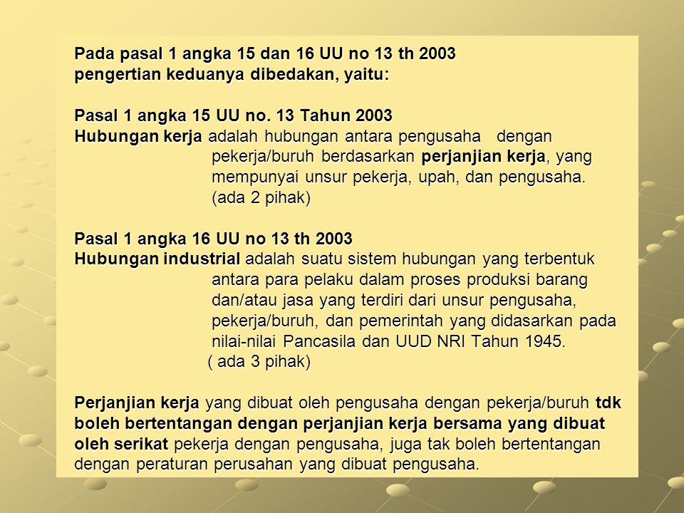 Pada pasal 1 angka 15 dan 16 UU no 13 th 2003 pengertian keduanya dibedakan, yaitu: Pasal 1 angka 15 UU no. 13 Tahun 2003 Hubungan kerja adalah hubung