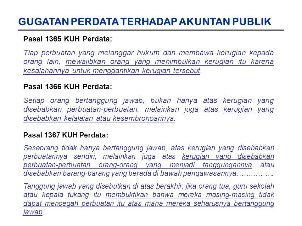 GUGATAN PERDATA TERHADAP AKUNTAN PUBLIK Pasal 1365 KUH Perdata: Tiap perbuatan yang melanggar hukum dan membawa kerugian kepada orang lain, mewajibkan