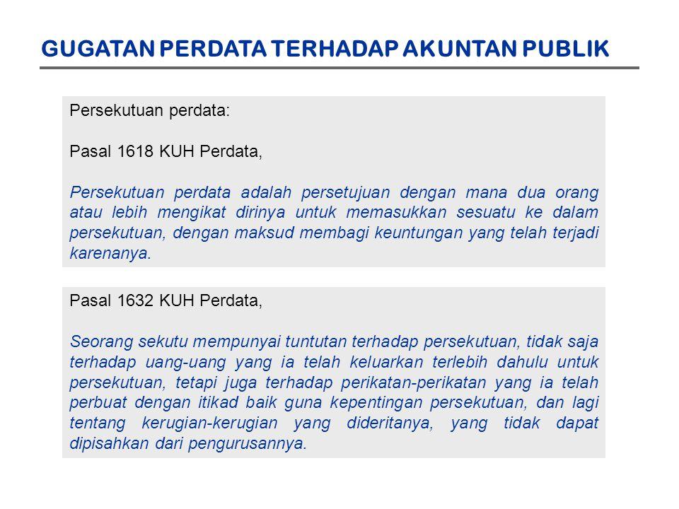 GUGATAN PERDATA TERHADAP AKUNTAN PUBLIK Persekutuan perdata: Pasal 1618 KUH Perdata, Persekutuan perdata adalah persetujuan dengan mana dua orang atau
