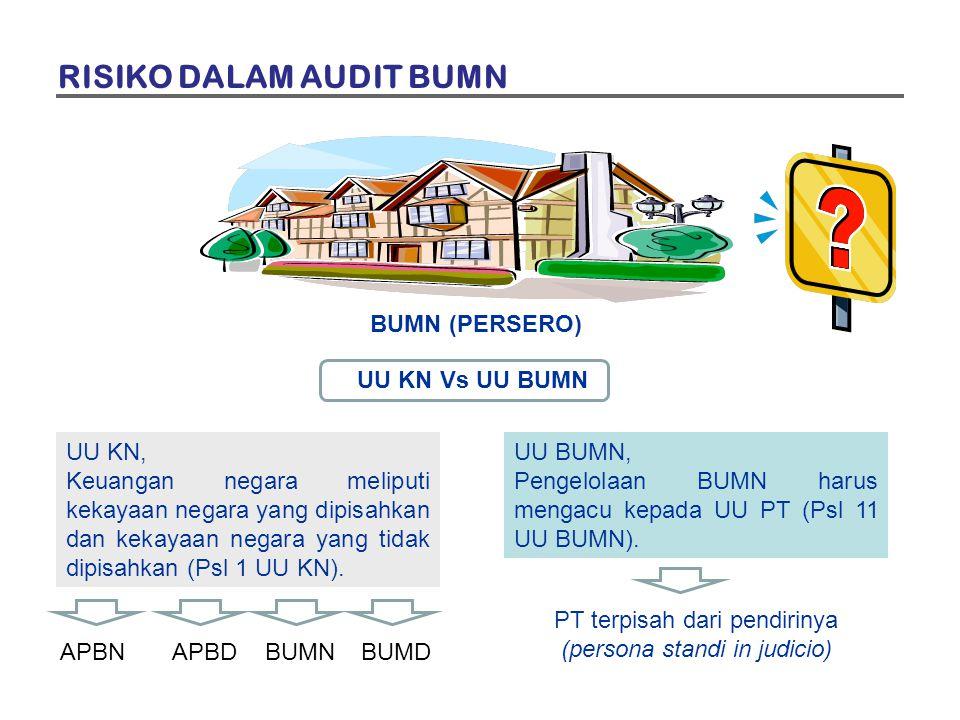 RISIKO DALAM AUDIT BUMN BUMN (PERSERO) UU KN Vs UU BUMN UU KN, Keuangan negara meliputi kekayaan negara yang dipisahkan dan kekayaan negara yang tidak dipisahkan (Psl 1 UU KN).