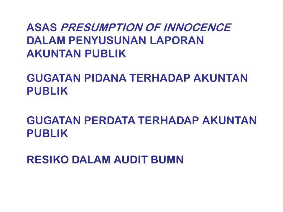GUGATAN PIDANA TERHADAP AKUNTAN PUBLIK ASAS PRESUMPTION OF INNOCENCE DALAM PENYUSUNAN LAPORAN AKUNTAN PUBLIK GUGATAN PERDATA TERHADAP AKUNTAN PUBLIK RESIKO DALAM AUDIT BUMN