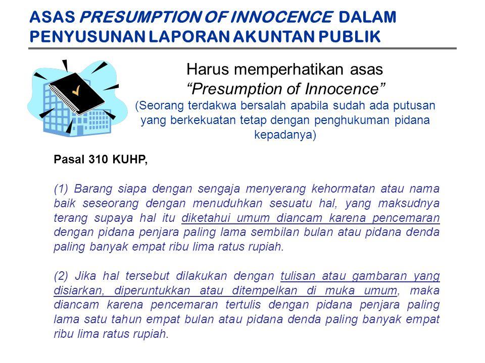 """Harus memperhatikan asas """"Presumption of Innocence"""" (Seorang terdakwa bersalah apabila sudah ada putusan yang berkekuatan tetap dengan penghukuman pid"""