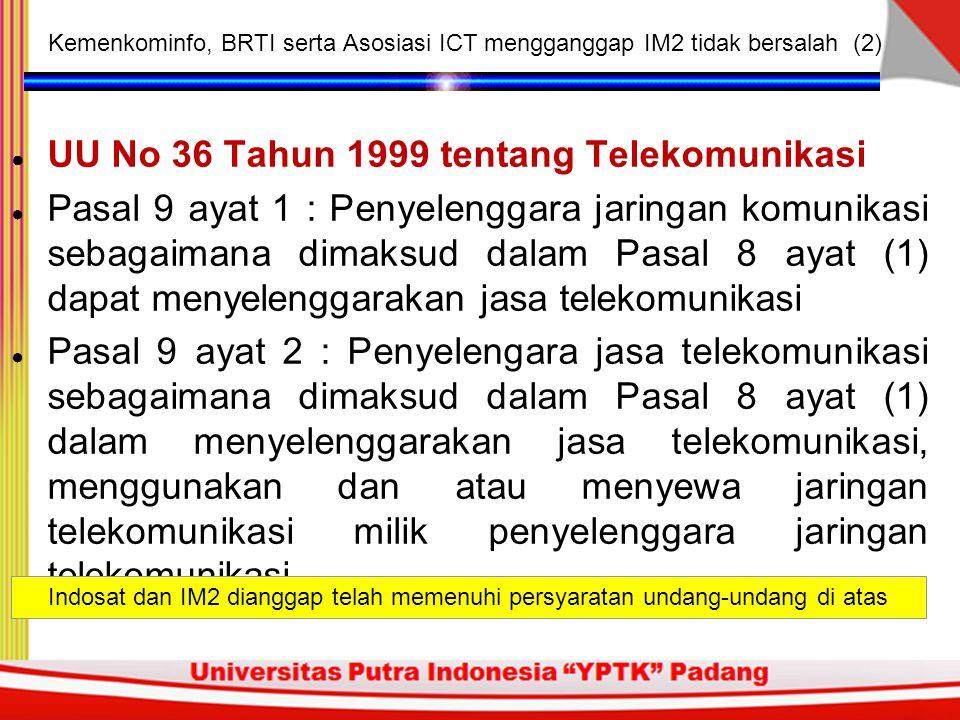 Kementrian Kominfo, BRTI serta Asosiasi ICT (Kadin, Mastel, APJII, APMI, APKOMINDO, APW KOMITEL, ID-WiBB, AOSI, ITDUG dan PANDI) menganggap pengalihan fungsi layanan frekuensi 3G Indosat ke IM2 dianggap telah sesuai dengan aturan: ● Pasal 9 ayat 1 & 2 UU No 36 tahun 1999 tentang Telekomunikasi ● PP No.52 tahun 2000 tentang Penyelenggaraan Telekomunikasi ● Aturan Keputusan Menteri Perhubungan No.
