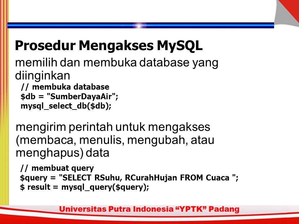 membuka koneksi (connection) MySQL menggunakan PHP Prosedur Mengakses MySQL $dbServer =