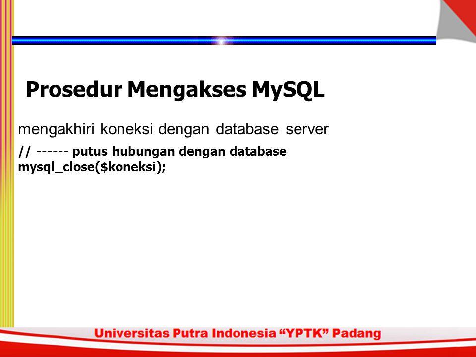 membaca hasil akses yang telah dilakukan Prosedur Mengakses MySQL // mengakses hasil $jumlahHasil = mysql_num_rows($hasil); if($jumlahHasil < 1){ echo( Data tidak ada dalam database );} else{ echo( ); echo( Suhu Curah Hujan ); while ($row = mysql_fetch_object ($result)){ $Suhu=$row->RSuhu; $CurahHujan=$row->RCurahHujan; echo( $ Suhu $ CurahHujan );} echo( );}