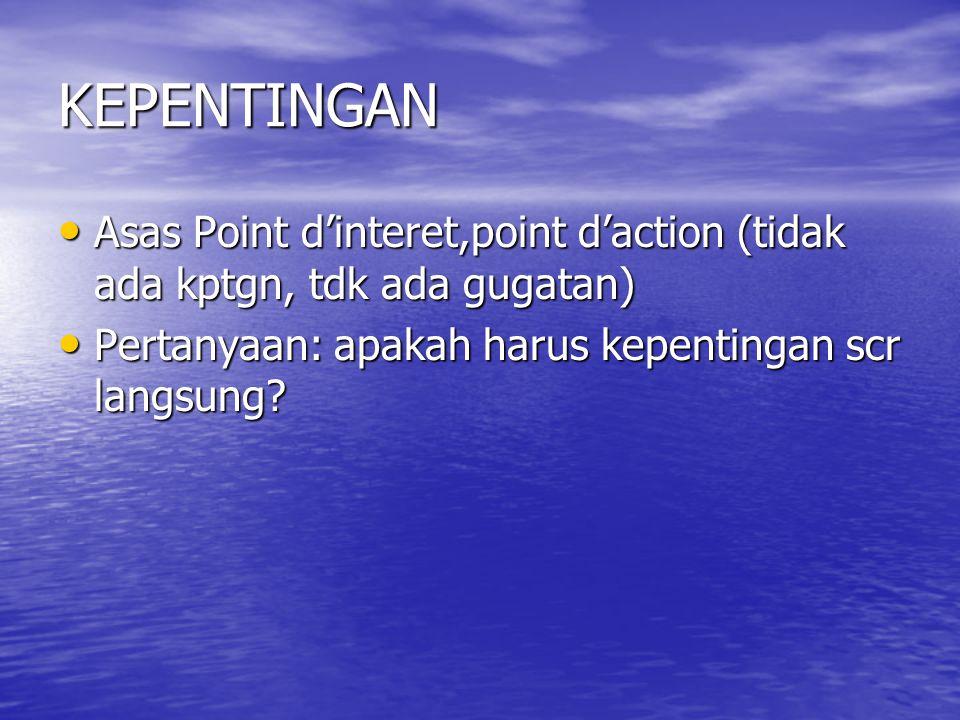 KEPENTINGAN Asas Point d'interet,point d'action (tidak ada kptgn, tdk ada gugatan) Asas Point d'interet,point d'action (tidak ada kptgn, tdk ada gugat