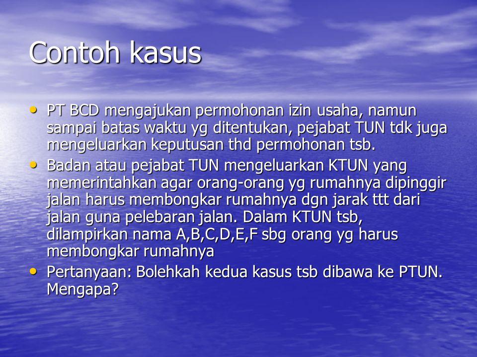 Contoh kasus PT BCD mengajukan permohonan izin usaha, namun sampai batas waktu yg ditentukan, pejabat TUN tdk juga mengeluarkan keputusan thd permohon
