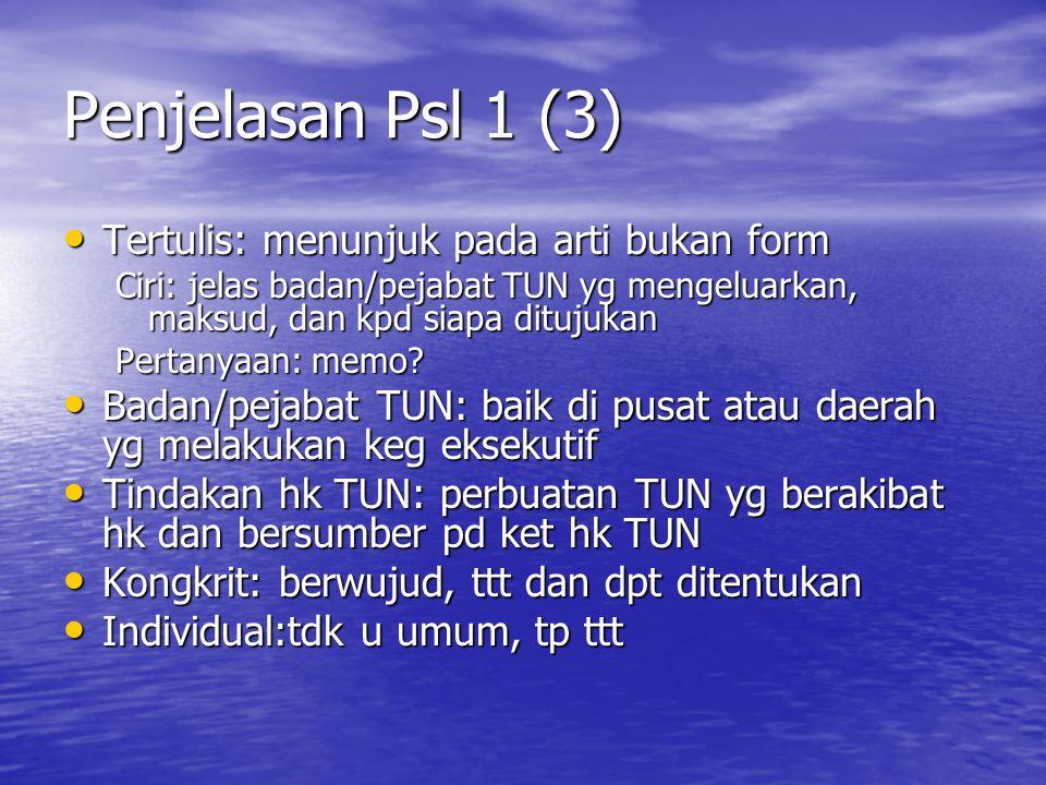 Penjelasan Psl 1 (3) Tertulis: menunjuk pada arti bukan form Tertulis: menunjuk pada arti bukan form Ciri: jelas badan/pejabat TUN yg mengeluarkan, ma