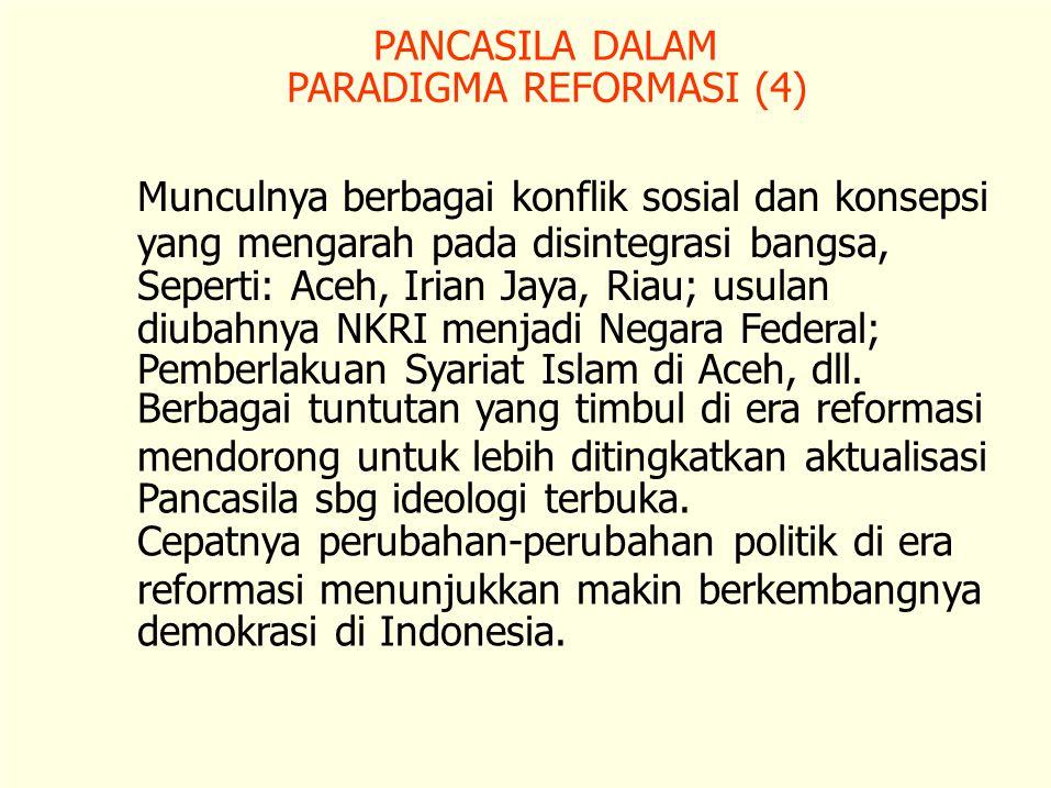 Munculnya berbagai konflik sosial dan konsepsi yang mengarah pada disintegrasi bangsa, Seperti: Aceh, Irian Jaya, Riau; usulan diubahnya NKRI menjadi