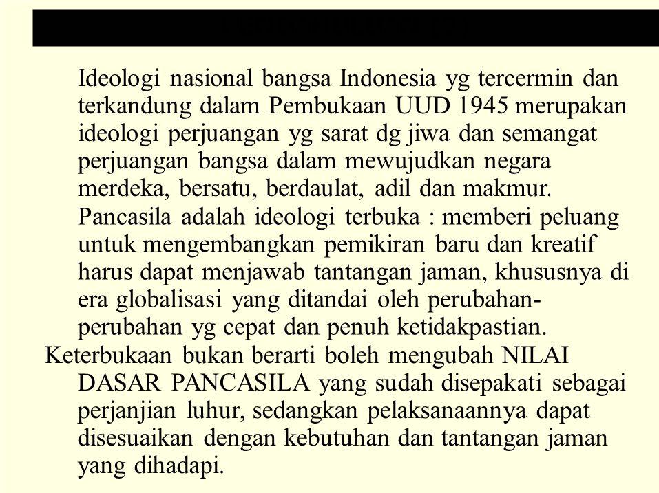 PANCASILA DALAM PARADIGMA REFORMASI (1) Di era reformasi: Pancasila sebagai dasar negara tidak dipermasalahkan, demokrasi yg menjadi ciri utama era reformasi menilai pelaksanaan P-4 bersifat indoktrinatif dan penjabarannya dinilai tidak berhasil dan tidak sesuai lagi dg jamannya.