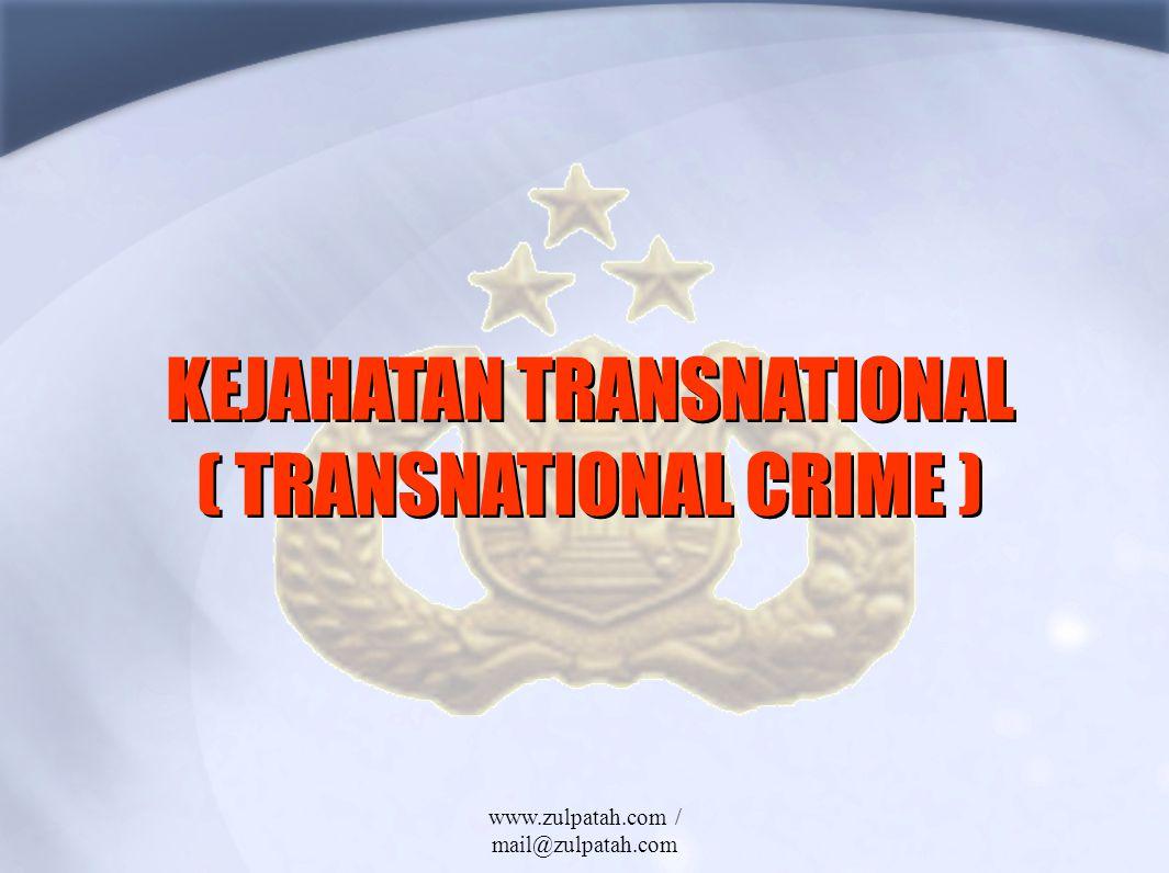 KEJAHATAN TRANSNATIONAL ( TRANSNATIONAL CRIME ) KEJAHATAN TRANSNATIONAL ( CRIME ) www.zulpatah.com / mail@zulpatah.com