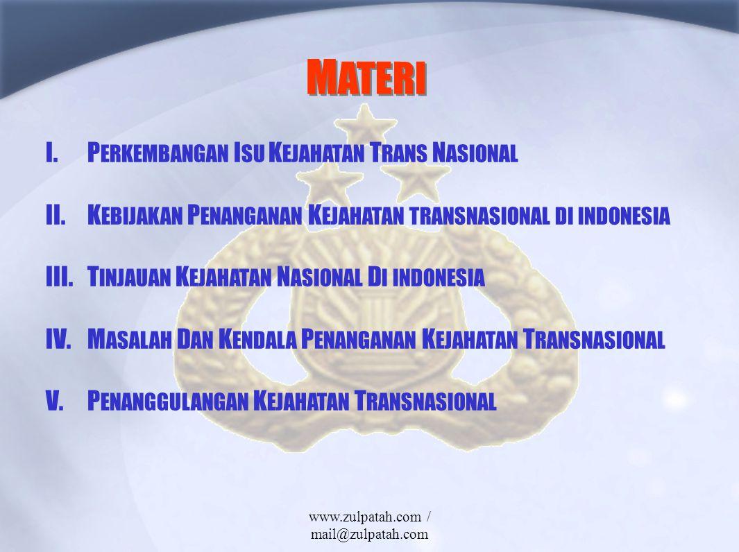 M ATERI I.P ERKEMBANGAN I SU K EJAHATAN T RANS N ASIONAL II.K EBIJAKAN P ENANGANAN K EJAHATAN TRANSNASIONAL DI INDONESIA III.T INJAUAN K EJAHATAN N AS