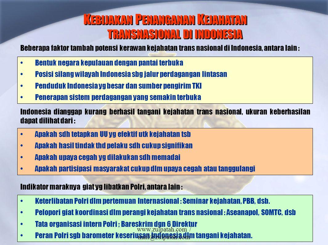 K EBIJAKAN P ENANGANAN K EJAHATAN TRANSNASIONAL DI INDONESIA Bentuk negara kepulauan dengan pantai terbuka Posisi silang wilayah Indonesia sbg jalur p
