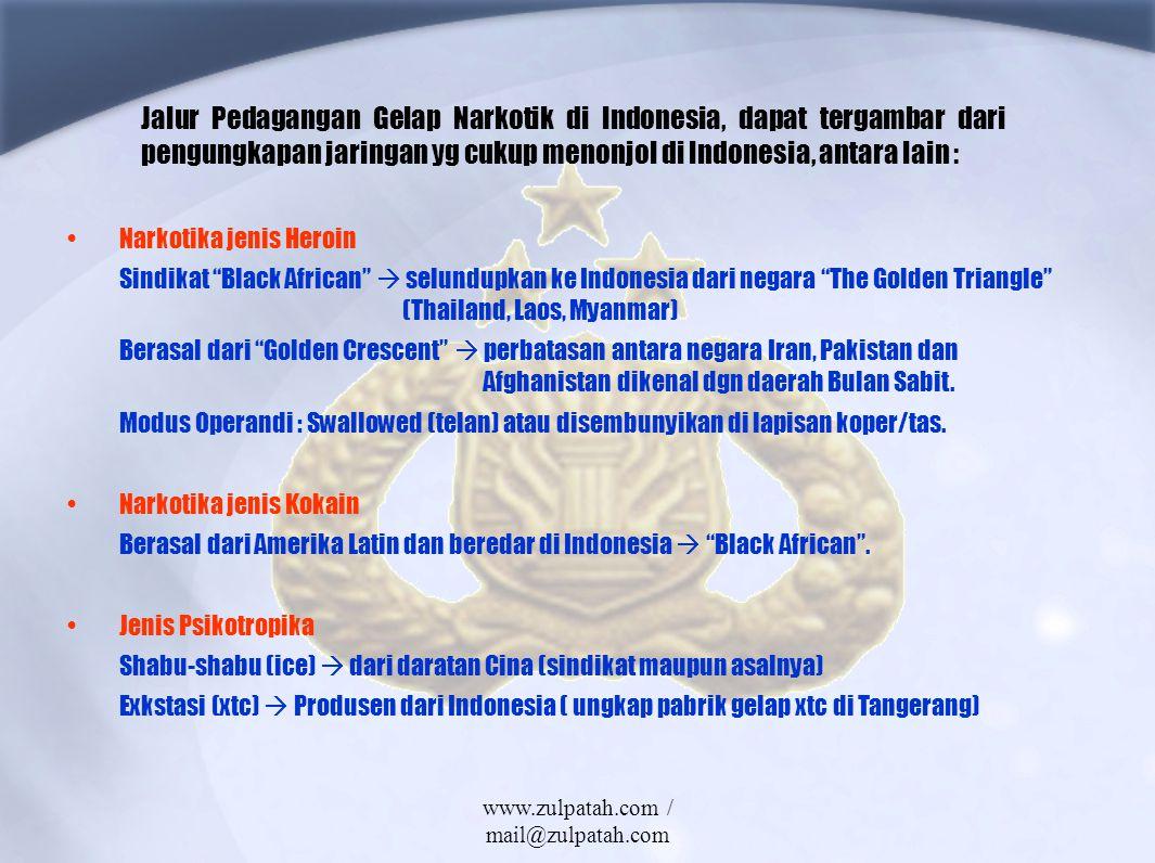 Jalur Pedagangan Gelap Narkotik di Indonesia, dapat tergambar dari pengungkapan jaringan yg cukup menonjol di Indonesia, antara lain : Narkotika jenis