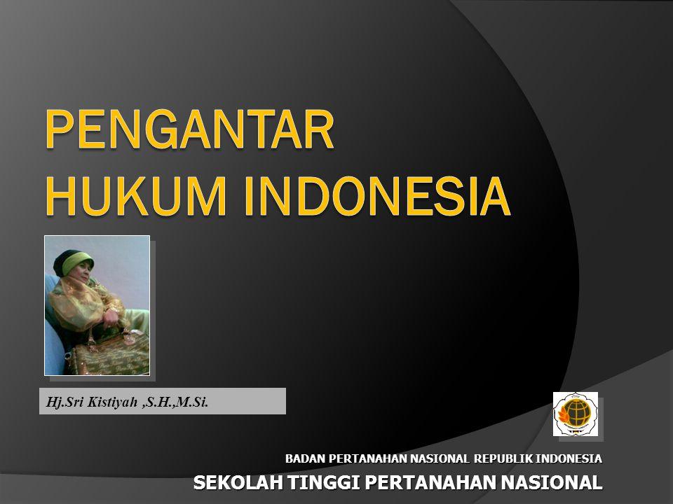 BADAN PERTANAHAN NASIONAL REPUBLIK INDONESIA SEKOLAH TINGGI PERTANAHAN NASIONAL SEKOLAH TINGGI PERTANAHAN NASIONAL Hj.Sri Kistiyah,S.H.,M.Si.