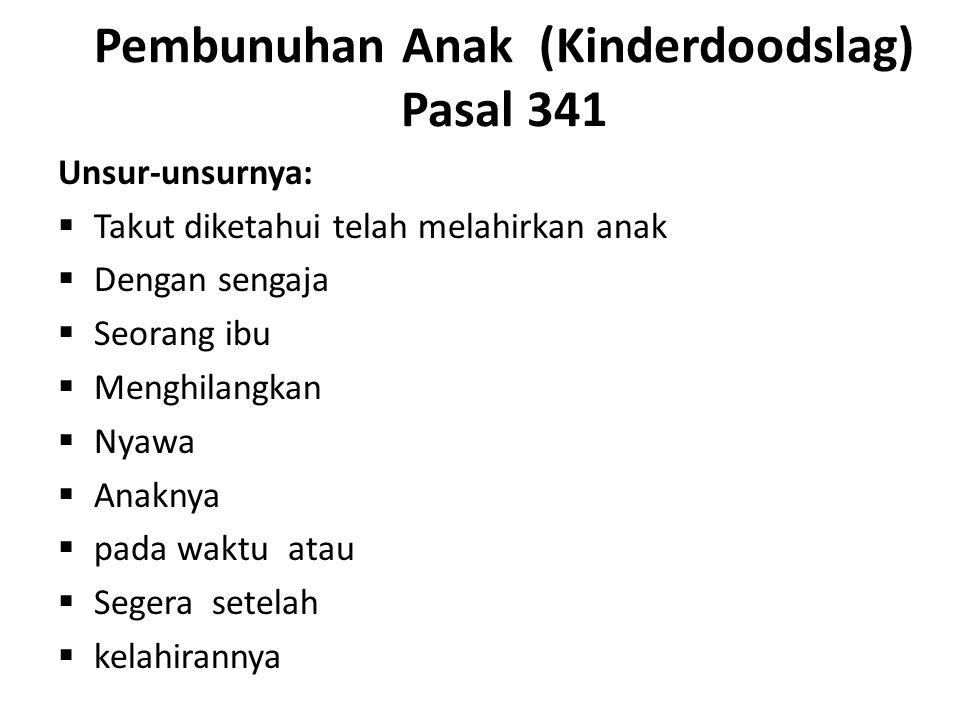 Pembunuhan Anak (Kinderdoodslag) Pasal 341 Unsur-unsurnya:  Takut diketahui telah melahirkan anak  Dengan sengaja  Seorang ibu  Menghilangkan  Ny