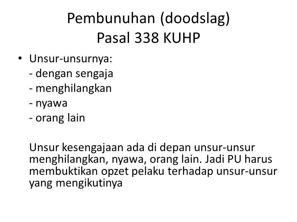 Pembunuhan (doodslag) Pasal 338 KUHP Unsur-unsurnya: - dengan sengaja - menghilangkan - nyawa - orang lain Unsur kesengajaan ada di depan unsur-unsur