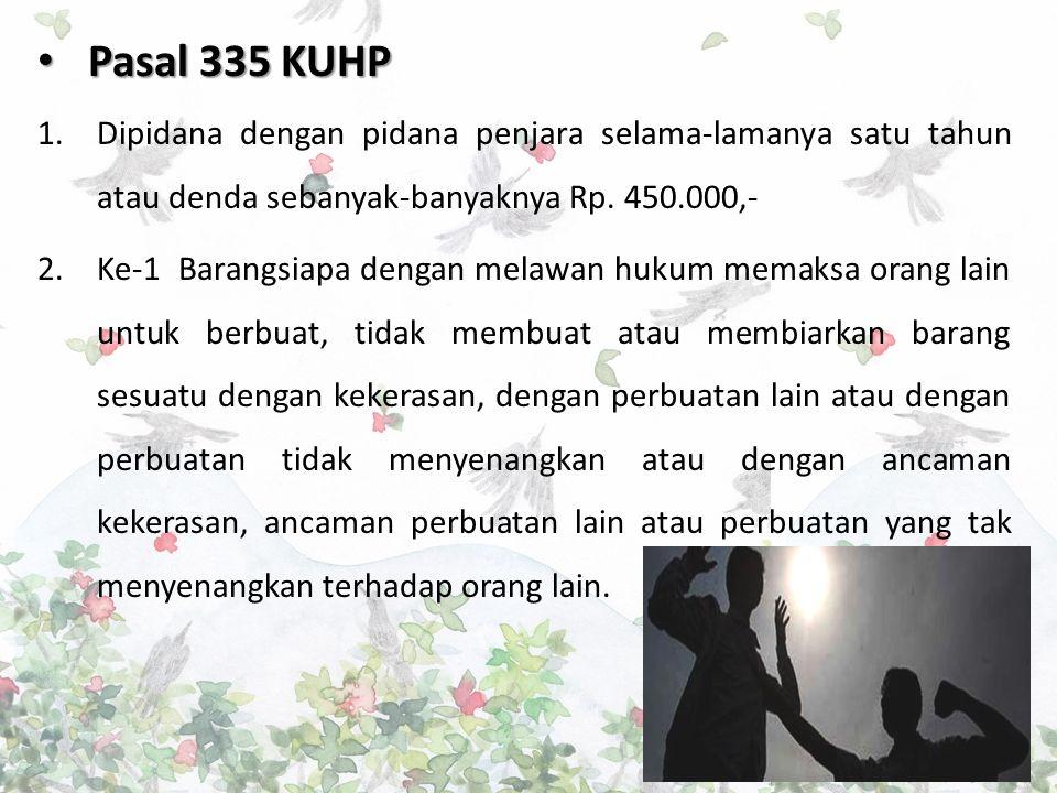 Pasal 335 KUHP Pasal 335 KUHP 1.Dipidana dengan pidana penjara selama-lamanya satu tahun atau denda sebanyak-banyaknya Rp.