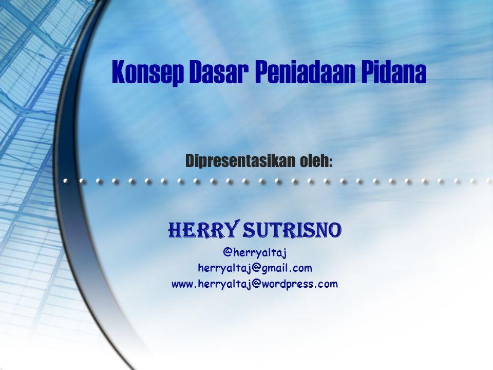 Dipresentasikan oleh: Herry Sutrisno @herryaltaj herryaltaj@gmail.com www.herryaltaj@wordpress.com Konsep Dasar Peniadaan Pidana