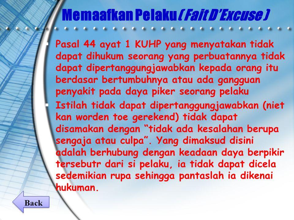 Memaafkan Pelaku( Fait D'Excuse )  Pasal 44 ayat 1 KUHP yang menyatakan tidak dapat dihukum seorang yang perbuatannya tidak dapat dipertanggungjawabk