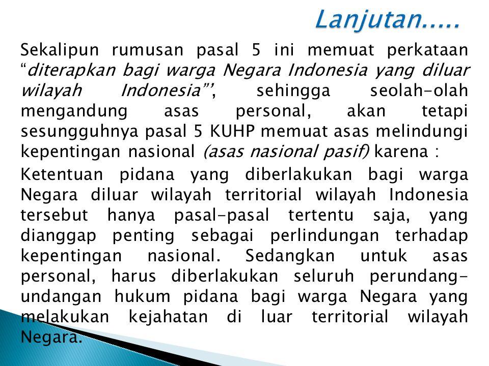 """Sekalipun rumusan pasal 5 ini memuat perkataan """"diterapkan bagi warga Negara Indonesia yang diluar wilayah Indonesia""""', sehingga seolah-olah mengandun"""