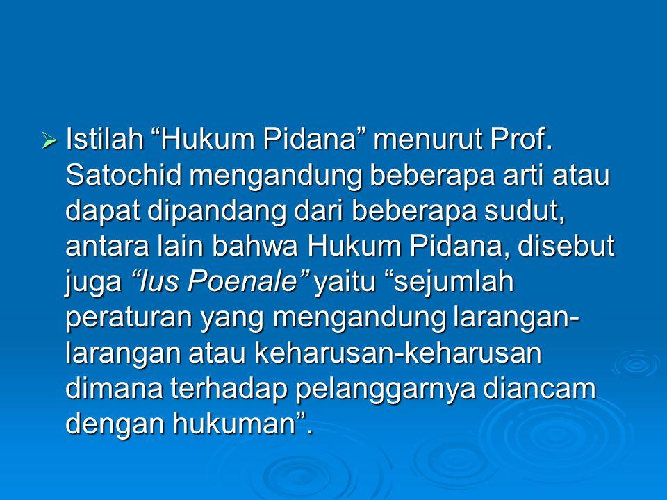 """ Istilah """"Hukum Pidana"""" menurut Prof. Satochid mengandung beberapa arti atau dapat dipandang dari beberapa sudut, antara lain bahwa Hukum Pidana, dis"""