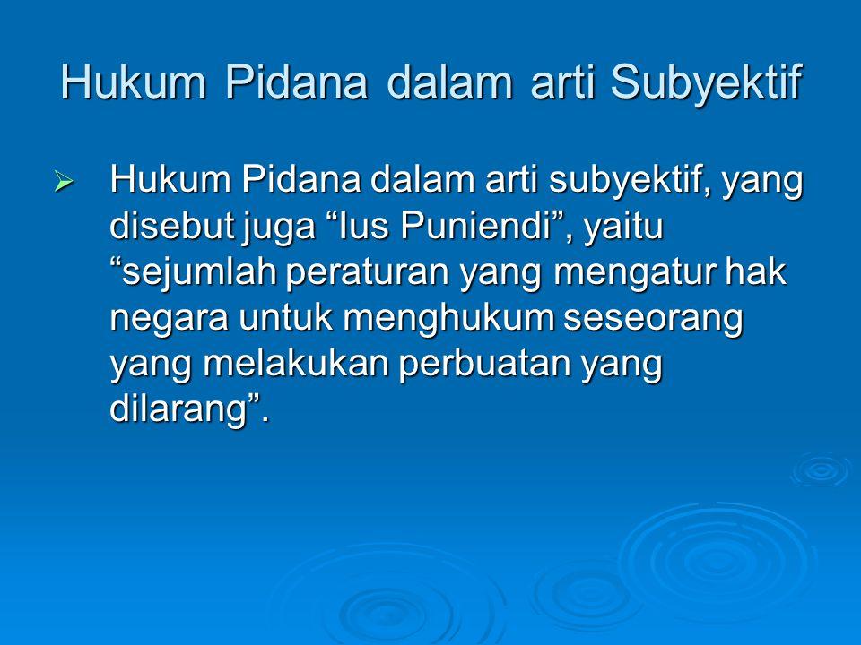 "Hukum Pidana dalam arti Subyektif  Hukum Pidana dalam arti subyektif, yang disebut juga ""Ius Puniendi"", yaitu ""sejumlah peraturan yang mengatur hak n"