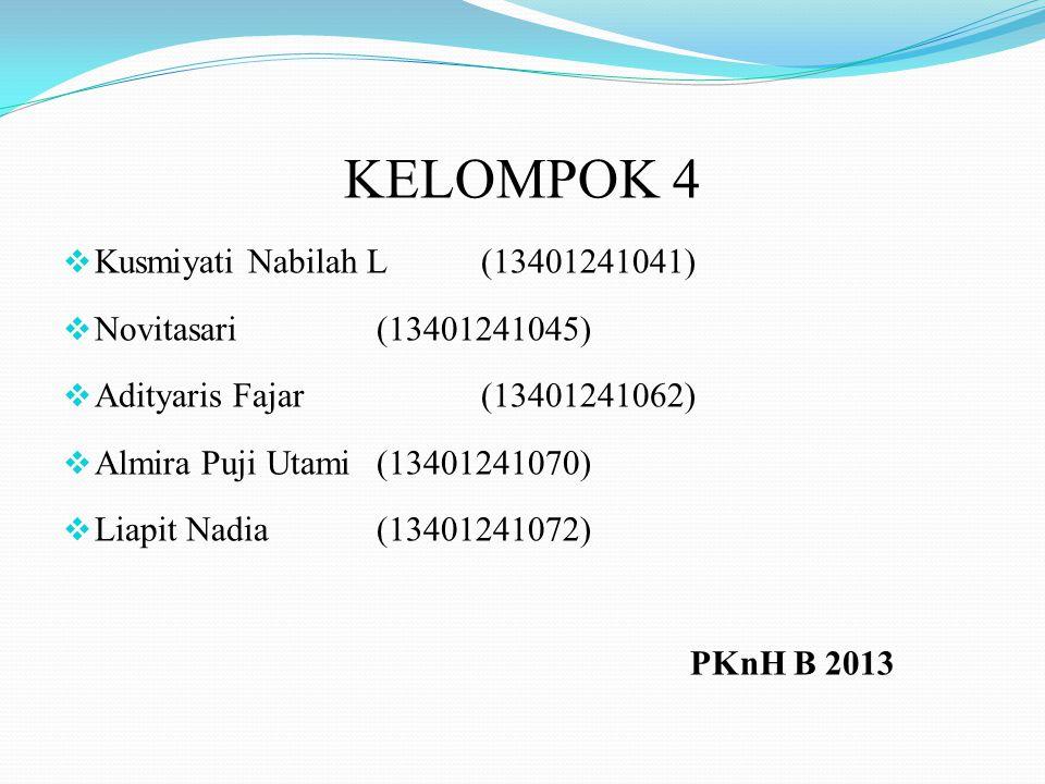 KELOMPOK 4  Kusmiyati Nabilah L(13401241041)  Novitasari (13401241045)  Adityaris Fajar(13401241062)  Almira Puji Utami(13401241070)  Liapit Nadia(13401241072) PKnH B 2013