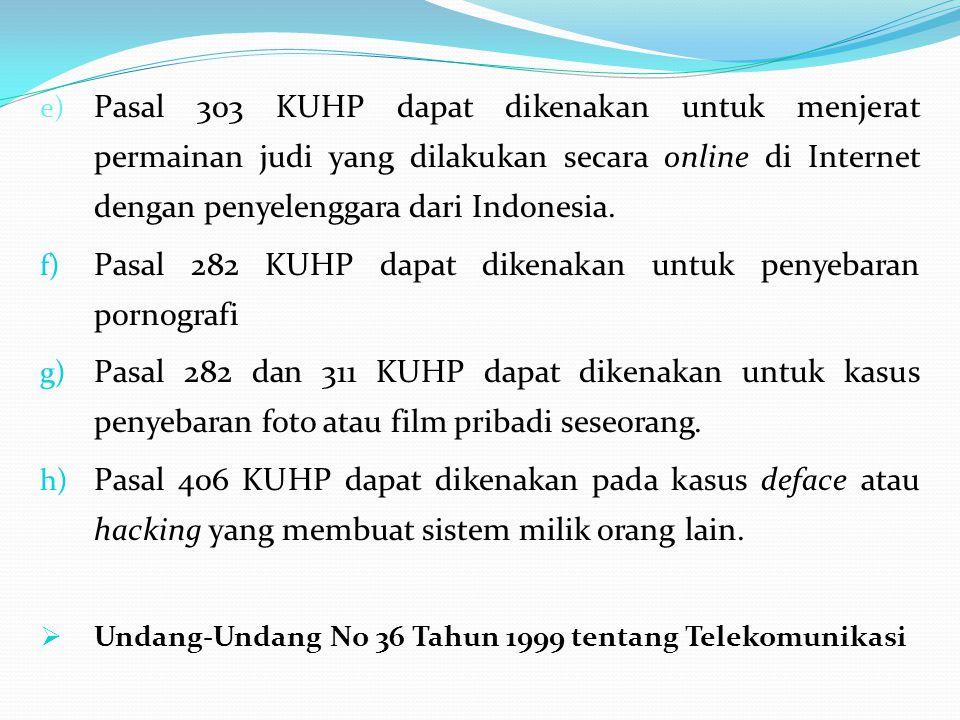 e) Pasal 303 KUHP dapat dikenakan untuk menjerat permainan judi yang dilakukan secara online di Internet dengan penyelenggara dari Indonesia.