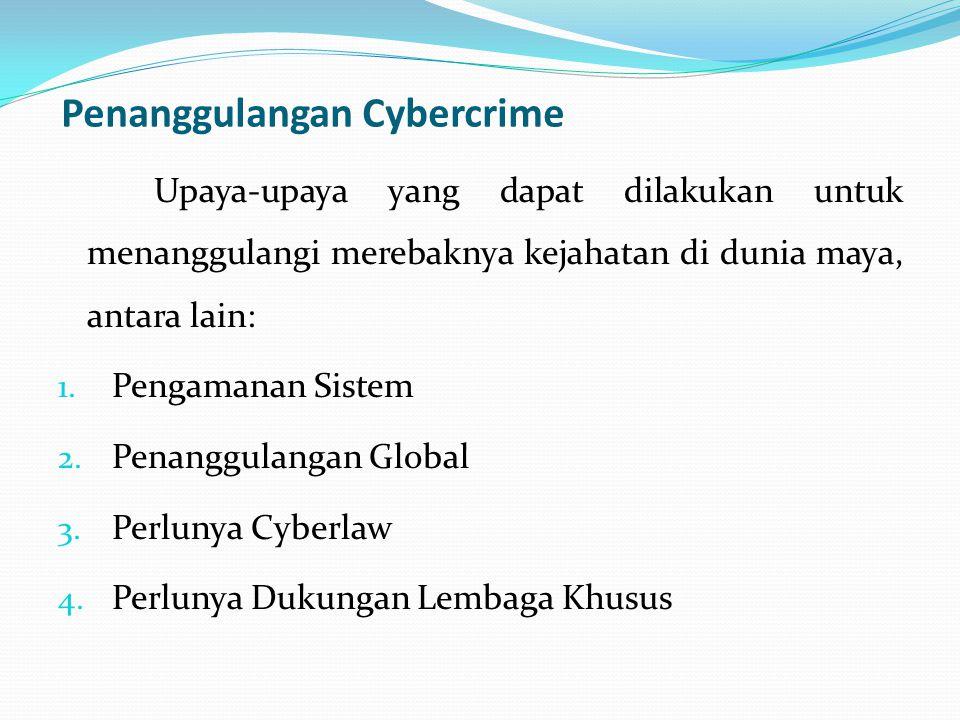 Penanggulangan Cybercrime Upaya-upaya yang dapat dilakukan untuk menanggulangi merebaknya kejahatan di dunia maya, antara lain: 1.