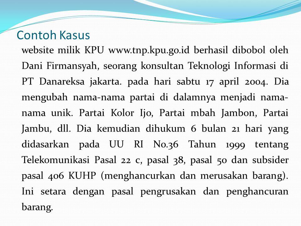 Contoh Kasus website milik KPU www.tnp.kpu.go.id berhasil dibobol oleh Dani Firmansyah, seorang konsultan Teknologi Informasi di PT Danareksa jakarta.