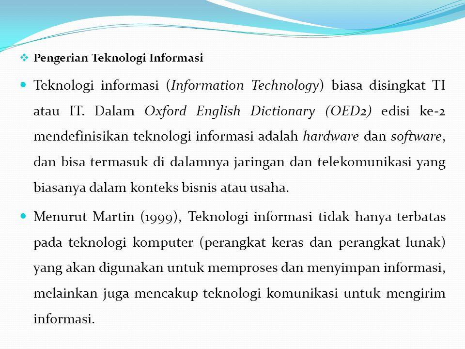  Pengerian Teknologi Informasi Teknologi informasi (Information Technology) biasa disingkat TI atau IT.