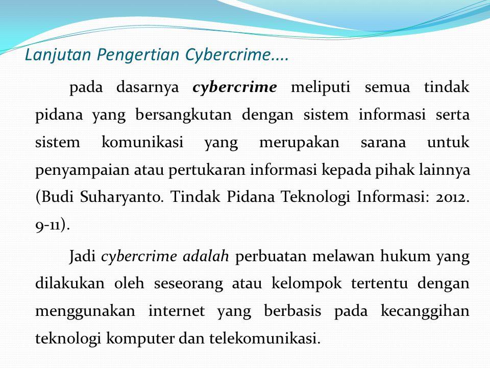 Bentuk – Bentuk Kejahatan Teknologi Informasi (Cybercrime) Secara umum terdapat beberapa bentuk kejahatan yang berhubungan erat dengan penggunaan tekhnologi informasi yang berbasis utama komputer dan jaringan telekomunikasi antara lain (Budi Suhariyanto.