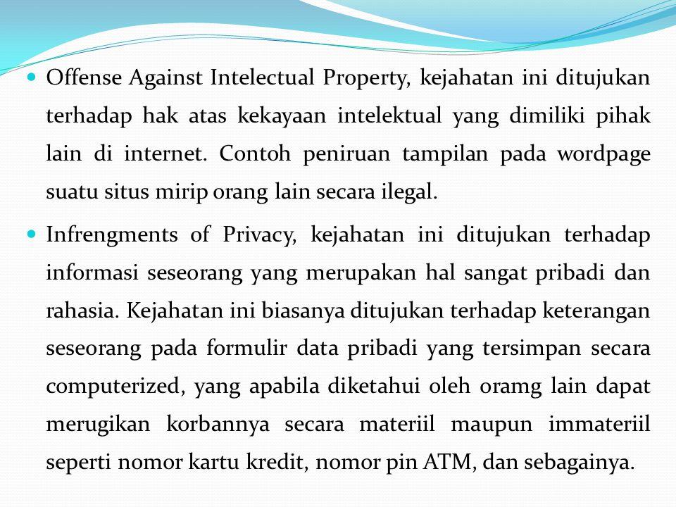 Offense Against Intelectual Property, kejahatan ini ditujukan terhadap hak atas kekayaan intelektual yang dimiliki pihak lain di internet.